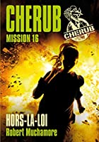 Cherub mission 16 - Hors la loi