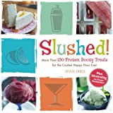Slushed!: More Than 150 Frozen, Boozy Treats for the Coolest Happy Hour Ever