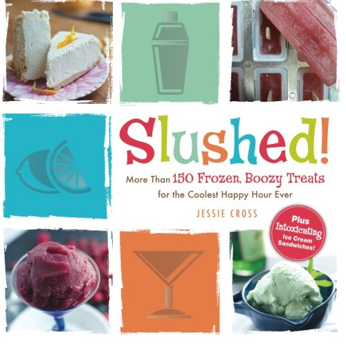 Slushed!: More Than 150 Frozen, Boozy Treats For The Coolest Happy Hour Ever front-514652