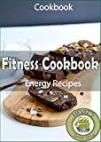 Fitness Cookbook (Energy): 101. Delicious, Nutritious, Low Budget, Mouthwatering Fitness Cookbook (Energy) Cookbook