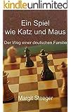 Ein Spiel wie Katz und Maus: Der Weg einer deutschen Familie von Kriegsende bis zum Mauerfall