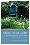 A Shelter in the Garden: Playhouses, Treehouses, Gazebos, Sheds, and Other Outdoor Structures - 1584797711