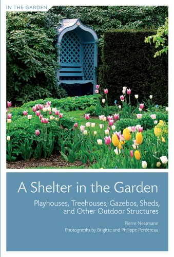 A Shelter in the Garden: Playhouses, Treehouses, Gazebos, Sheds, and Other Outdoor Structures - Stewart, Tabori and Chang - 1584797711 - ISBN:1584797711