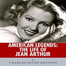 American Legends: The Life of Jean Arthur (       UNABRIDGED) by Charles River Editors Narrated by Diane Lehman