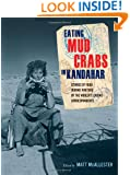 Eating Mud Crabs in Kandahar: Stories of Food during Wartime by the World's Leading Correspondents (California Studies in Food and Culture)