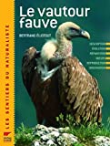 echange, troc Bertrand Eliotout - Le vautour fauve : Description Evolution Répartition Reproduction Observation Protection