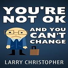 You're Not OK and You Can't Change   Livre audio Auteur(s) : Larry Christopher Narrateur(s) : Daniel Penz