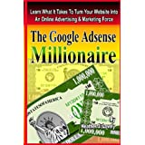The Google Adsense Millionaire: Learn What It Takes To Turn Your Website Into An Online Advertising & Marketing Force ~ Heather J. Lovely