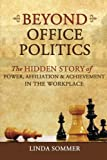 img - for Beyond Office Politics: The Hidden Story of Power, Affiliation & Achievement in the Workplace book / textbook / text book