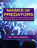 MASKS of PREDATORS: HOW To IDENTIFY PSYCHOPATHS &amp; ANTISOCIALS and NOT be a VICTIM!