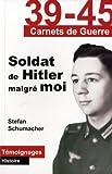 echange, troc Stefan Schumacher - 39-45 carnets de guerre. Soldat de Hitler malgré moi !