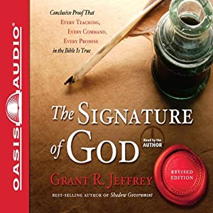 The Signature of God: Conclusive Proof That Every Teaching, Every Command, Every Promise in the Bible is True | [Grant R. Jeffrey]