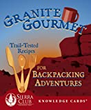 Search : Granite Gourmet: Trail-Tested Recipes for Backpacking Adventures Sierra Club Knowledge Cards Deck