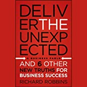 Deliver the Unexpected: and Six Other New Truths for Business Success | [Richard Robbins]