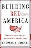 Building Red America: The New Conservative Coalition and the Drive for Permanent Power