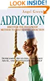 Addiction: Discover the Foolproof Method to Shatter Any Addiction - Depression, Recovery, Substance Abuse, and Self Esteem Self Help (Bad Habits, Overcome ... Compulsive Behavior, Addiction Recovery)