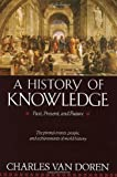 img - for By Charles Van Doren - A History of Knowledge: Past, Present, and Future (2/16/92) book / textbook / text book