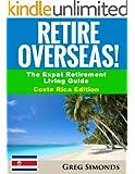 Retire Overseas!: The Expat Retirement Living Guide, Costa Rica Edition (Retire Overseas! - The Expat Retirement Living Guide Book 1)
