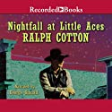 Nightfall at Little Aces Audiobook by Ralph Cotton Narrated by George Guidall