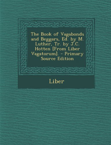 The Book of Vagabonds and Beggars, Ed. by M. Luther, Tr. by J.C. Hotten [From Liber Vagatorum].