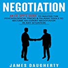 Negotiation: An Ex-Spy's Guide to Master the Psychological Tricks & Talking Tools to Become an Expert Negotiator in Any Situation Hörbuch von James Daugherty Gesprochen von: Tom Taverna