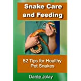 Snake Care and Feeding: 52 Tips For Anyone To Have Healthy and Happy Pet Snakes Including Proper Snake Feeding, Nutrition, and Housing. ~ Dante Jolay