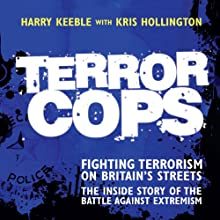 Terror Cops: Fighting Terrorism on Britain's Streets (       UNABRIDGED) by Harry Keeble, Kris Hollington Narrated by Damian Lynch