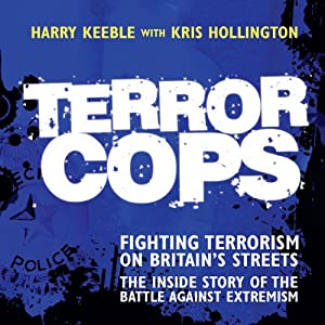 Terror Cops: Fighting Terrorism on Britain's Streets | [Harry Keeble, Kris Hollington]