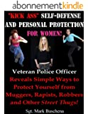 """Kick Ass"" Self-Defense and Personal Protection for Women! Veteran Police Officer Reveals Simple Ways to Protect Yourself from Muggers, Rapists, Robbers and Other Scum-of-the-Earth! (English Edition)"