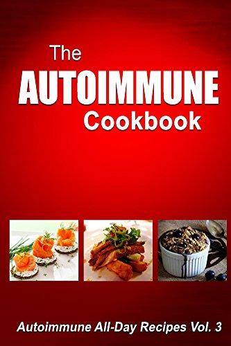 Free Kindle Book : Autoimmune Cookbook: Autoimmune All-Day Recipes Vol. 3