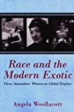 img - for Race and the Modern Exotic: Three 'Australian' Women on Global Display book / textbook / text book