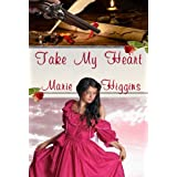 Take My Heart (Heroic Rogues Series Book 1) ~ Marie Higgins