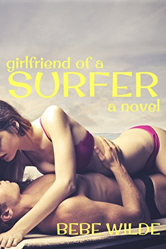 Bebe Wilde - Girlfriend of a Surfer: A Novel