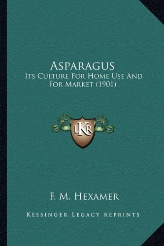 Asparagus: Its Culture for Home Use and for Market (1901)