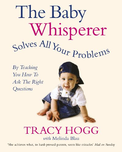 Tracy Hogg - The Baby Whisperer Solves All Your Problems: By teaching you have to ask the right questions