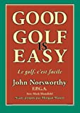 Good Golf is Easy: Bien jouer au golf, cest facile ! (French Edition)