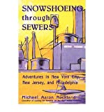 [ SNOWSHOEING THROUGH SEWERS: ADVENTURES IN NEW YORK CITY, NEW JERSEY, AND PHILADELPHIA ] By Rockland, Michael Aaron ( Author) 1994 [ Paperback ]