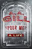 Pour Me: A Life (English Edition)
