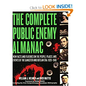 The Complete Public Enemy Almanac: New Facts and Features on the People, Places, and Events of the Gangsters and Outlaw Era, 1920-1940 William J. Helmer, Rick Mattix and Rose Keefe