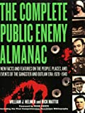 The Complete Public Enemy Almanac: New Facts and Features on the People, Places, and Events of the Gangsters and Outlaw Era, 1920-1940