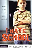 I Hate School: How to Help Your Child Love Learning (031024577X) by Tobias, Cynthia Ulrich