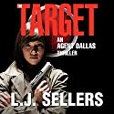 The Target: Agent Dallas Thriller, Book 2 (       UNABRIDGED) by L.J. Sellers Narrated by Denice Stradling
