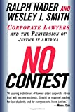 No Contest: Corporate Lawyers and the Perversion of Justice in America (0375752587) by Ralph Nader