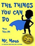 THE THINGS YOU CAN DO: A Childrens Story About Confidence in Dr. Seuss Style Rhyme (Meus Tales #4)