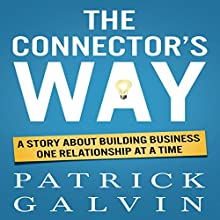The Connector's Way: A Story About Building Business One Relationship at a Time | Livre audio Auteur(s) : Patrick Galvin Narrateur(s) : Patrick Galvin
