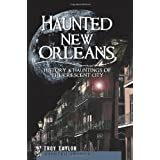 Haunted New Orleans (LA): History & Hauntings of the Crescent City (Haunted America) ~ Troy Taylor