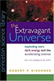 img - for The Extravagant Universe: Exploding Stars, Dark Energy, and the Accelerating Cosmos (Princeton Science Library) by Kirshner, Robert P. (2002) Hardcover book / textbook / text book