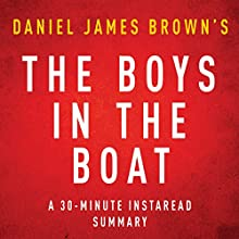 The Boys in the Boat by Daniel James Brown - A 30-Minute Instaread Summary: Nine Americans and Their Epic Quest for Gold at the 1936 Berlin Olympics (       UNABRIDGED) by Instaread Summaries Narrated by Jason P. Hilton