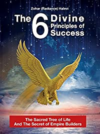 The 6 Divine Principles Of Success: The Sacred Tree Of Life And The Secret Of Empire Builders by Zohar (Radiance) Halevi ebook deal