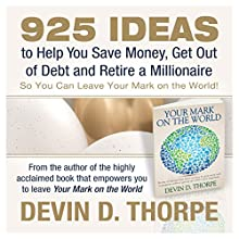 925 Ideas to Help You Save Money, Get Out of Debt and Retire a Millionaire So You Can Leave Your Mark on the World (       UNABRIDGED) by Devin D. Thorpe Narrated by Millian Quinteros